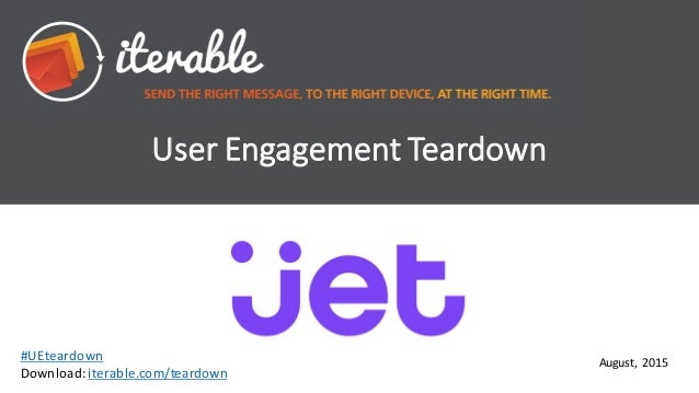 User  Engagement  Teardown August,  2015 #UEteardown Download:  iterable.com/teardown