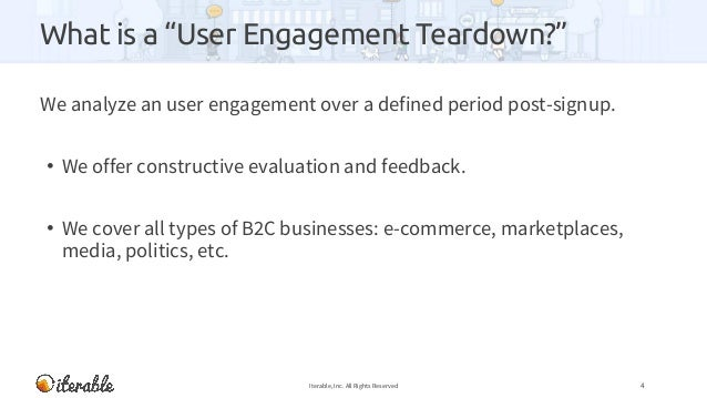 """What is a """"User Engagement Teardown?"""" We analyze an user engagement over a defined period post-signup. • We offer construc..."""
