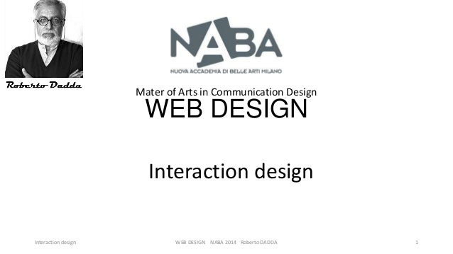 Mater of Arts in Communication Design  WEB DESIGN Interaction design Interaction design  WEB DESIGN NABA 2014 Roberto DADD...