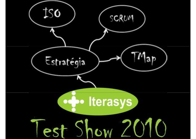 Bem Vindos! • Iterasys Test Show 2010• Iterasys Test Show 2010 • Feito por Testadores para Testadores • Percorre as princi...