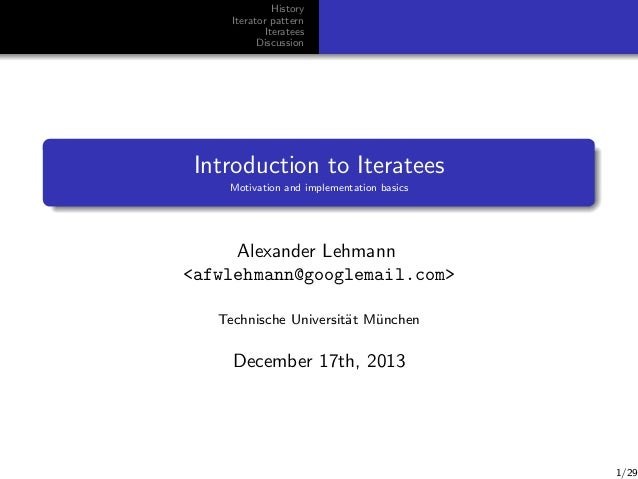 History Iterator pattern Iteratees Discussion  Introduction to Iteratees Motivation and implementation basics  Alexander L...