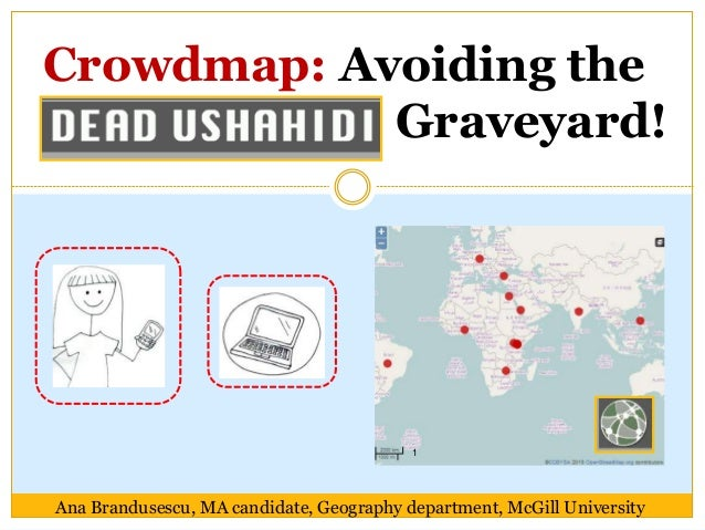 Crowdmap: Avoiding the  Graveyard!  1  Ana Brandusescu, MA candidate, Geography department, McGill University
