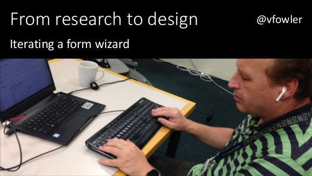 From research to design Iterating a form wizard @vfowler