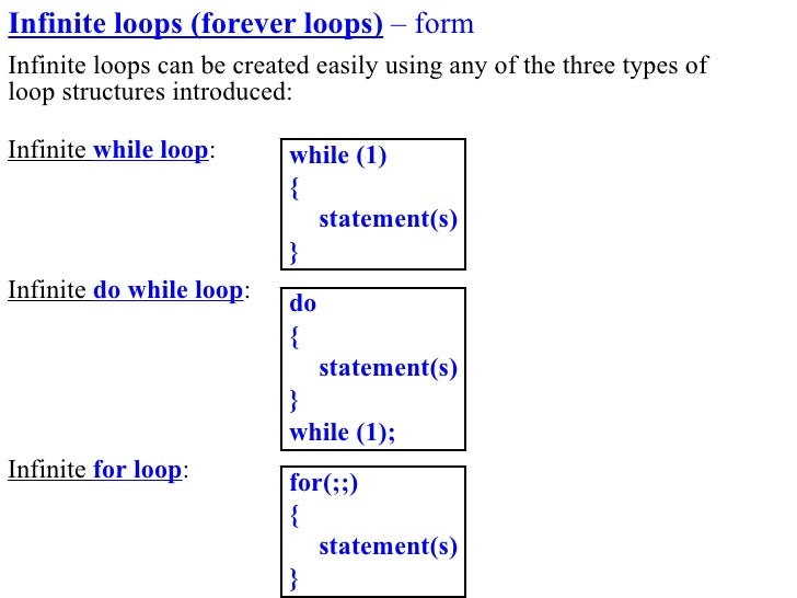 Infinite loops (forever loops) – form Infinite loops can be created easily using any of the three types of loop structures...