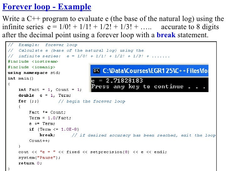 Forever loop - Example Write a C++ program to evaluate e (the base of the natural log) using the infinite series e = 1/0! ...
