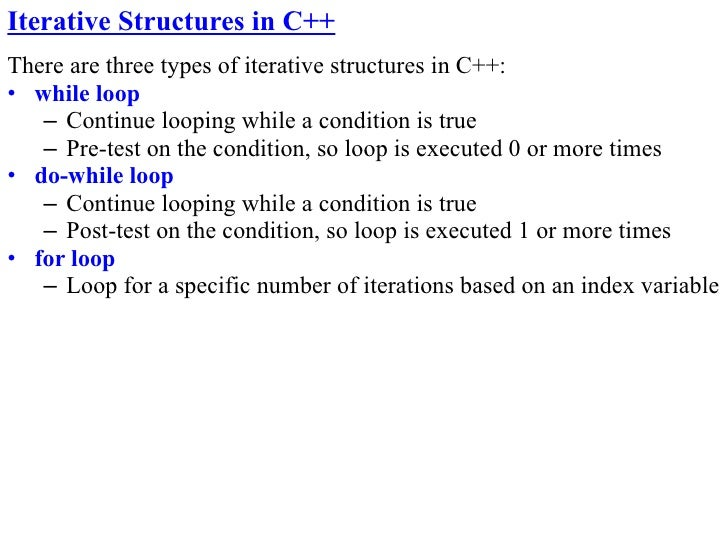 Iterative Structures in C++ There are three types of iterative structures in C++: • while loop    – Continue looping while...