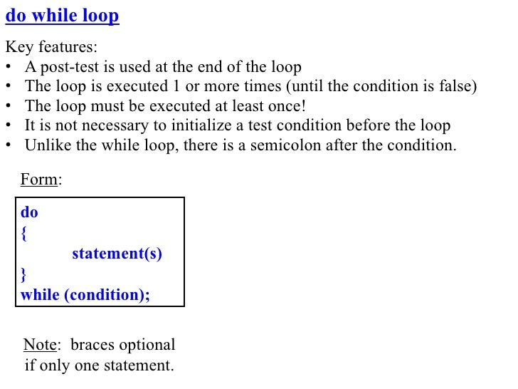 do while loop Key features: • A post-test is used at the end of the loop • The loop is executed 1 or more times (until the...