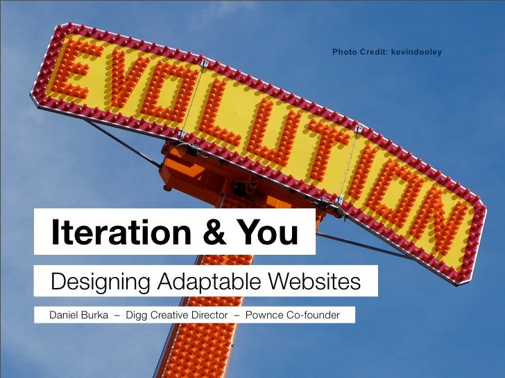 Photo Credit: kevindooley                Evolution of your                 Design Iteration  You Designing Adaptable Websi...