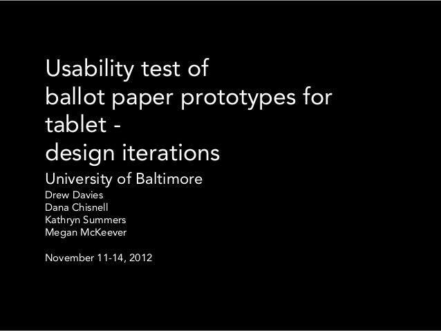 Usability test ofballot paper prototypes fortablet -design iterationsUniversity of BaltimoreDrew DaviesDana ChisnellKathry...