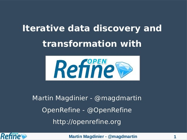 Martin Magdinier - @magdmartin 1 Iterative data discovery and transformation with Martin Magdinier - @magdmartin OpenRefin...