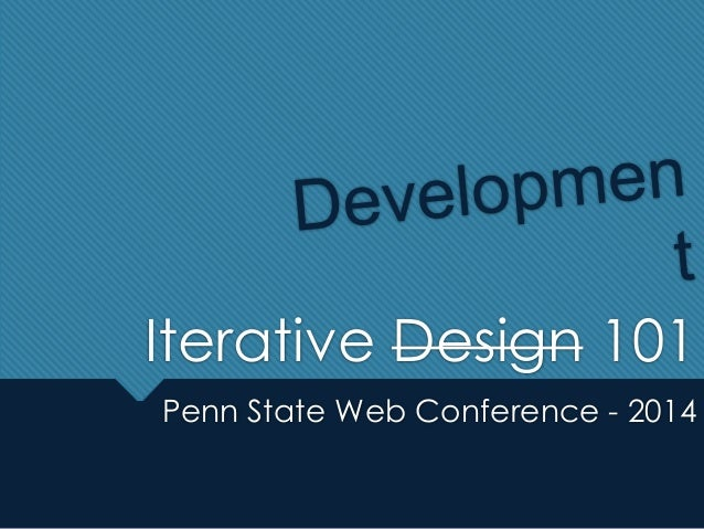 Iterative Design 101 Penn State Web Conference - 2014