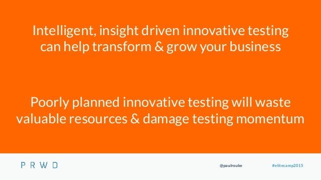 @paulrouke #elitecamp2015 Poorly planned innovative testing will waste valuable resources & damage testing momentum Intell...