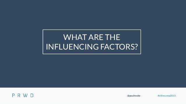 @paulrouke #elitecamp2015 WHAT ARE THE INFLUENCING FACTORS?