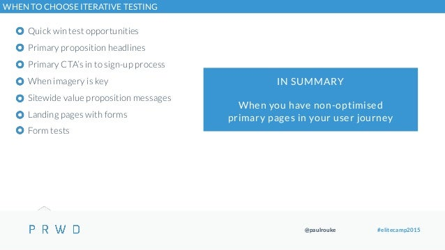 @paulrouke #elitecamp2015 Quick win test opportunities Primary proposition headlines Primary CTA's in to sign-up process W...