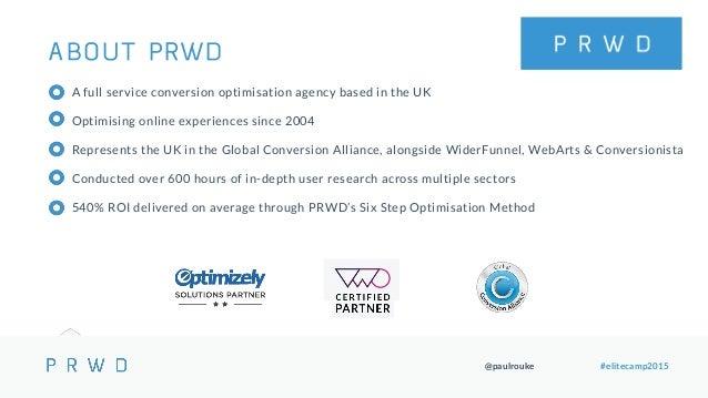 @paulrouke #elitecamp2015 A full service conversion optimisation agency based in the UK Optimising online experiences sinc...
