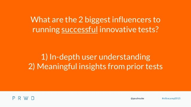 @paulrouke #elitecamp2015 What are the 2 biggest influencers to running successful innovative tests? 1) In-depth user unde...