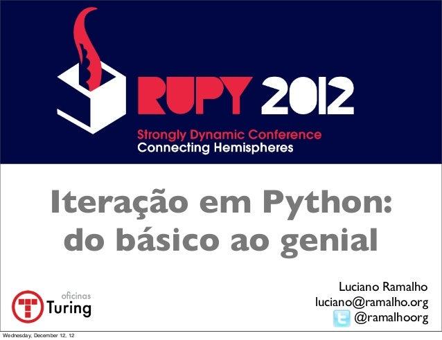 Iteração em Python:                 do básico ao genial                                    Luciano Ramalho                ...