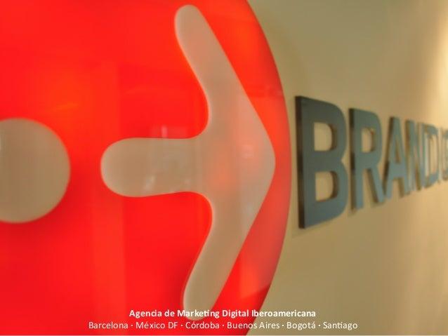 Agencia de Marke-ng Digital Iberoamericana  Barcelona ·∙ México DF ·∙ Córdoba ·∙ Buenos Aires...