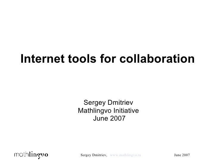 Internet tools for collaboration Sergey Dmitriev Mathlingvo Initiative June 2007
