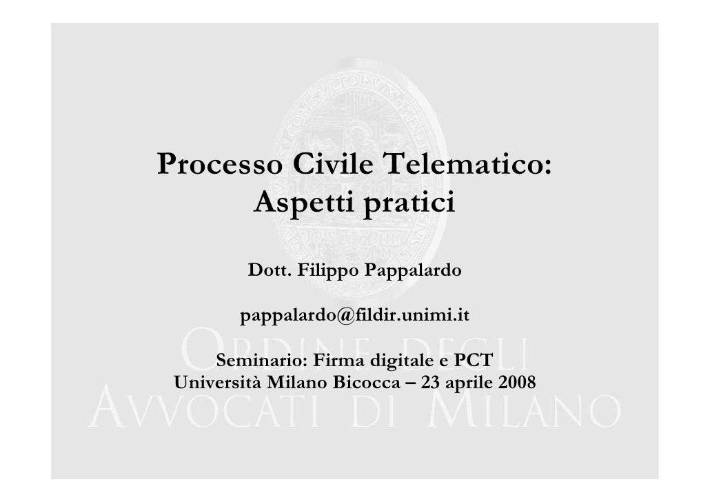 Processo Civile Telematico:       Aspetti pratici          Dott. Filippo Pappalardo          pappalardo@fildir.unimi.it   ...