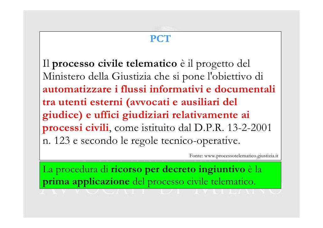 PCT  Il processo civile telematico è il progetto del Ministero della Giustizia che si pone l'obiettivo di automatizzare i ...