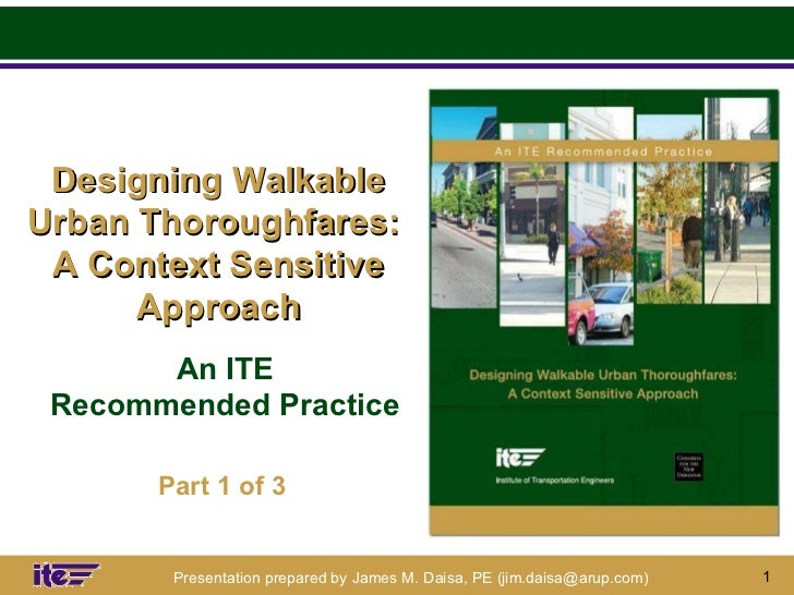 Designing Walkable Urban Thoroughfares:  A Context Sensitive Approach An ITE Recommended Practice Part 1 of 3