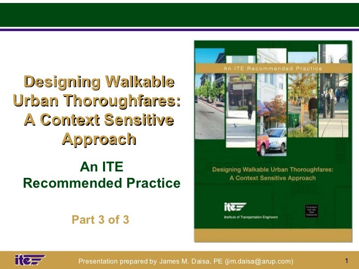 Designing Walkable Urban Thoroughfares:  A Context Sensitive Approach An ITE Recommended Practice Part 3 of 3