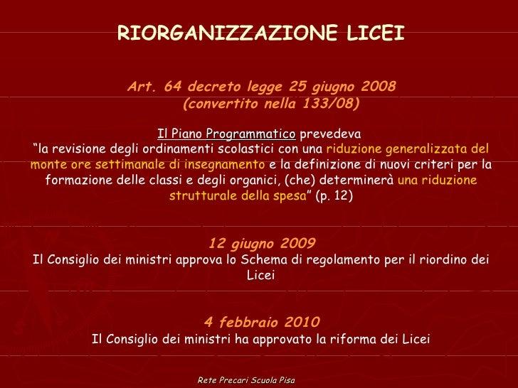 Rete Precari Scuola Pisa RIORGANIZZAZIONE LICEI Art. 64 decreto legge 25 giugno 2008   (convertito nella 133/08) Il Piano ...
