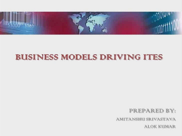BUSINESS MODELS DRIVING ITES                            PREPARED BY:                    AMITANSHU SRIVASTAVA              ...