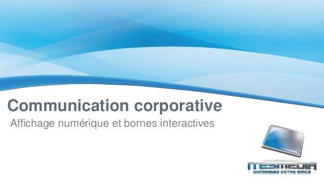 Affichage numérique et bornes interactives Communication corporative