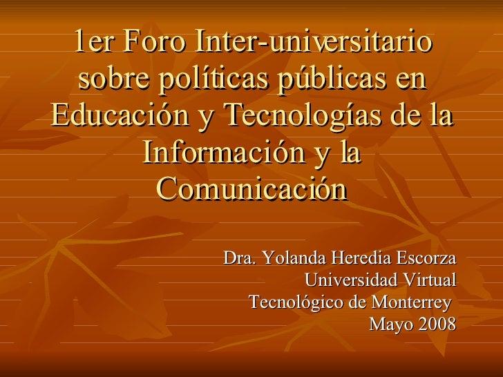 1er Foro Inter-universitario sobre políticas públicas en Educación y Tecnologías de la Información y la Comunicación Dra. ...