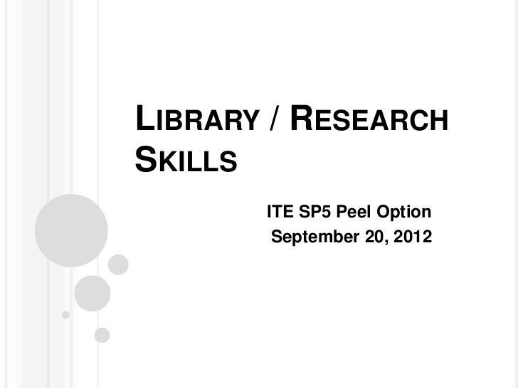 LIBRARY / RESEARCHSKILLS       ITE SP5 Peel Option        September 20, 2012