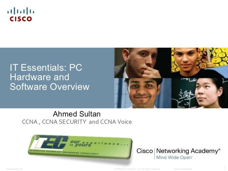 IT Essentials: PC Hardware and Software Overview Ahmed Sultan CCNA , CCNA SECURITY  and CCNA Voice