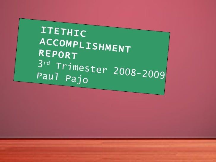 ITETHIC ACCOMPLISHMENT REPORT 3 rd  Trimester 2008-2009 Paul Pajo