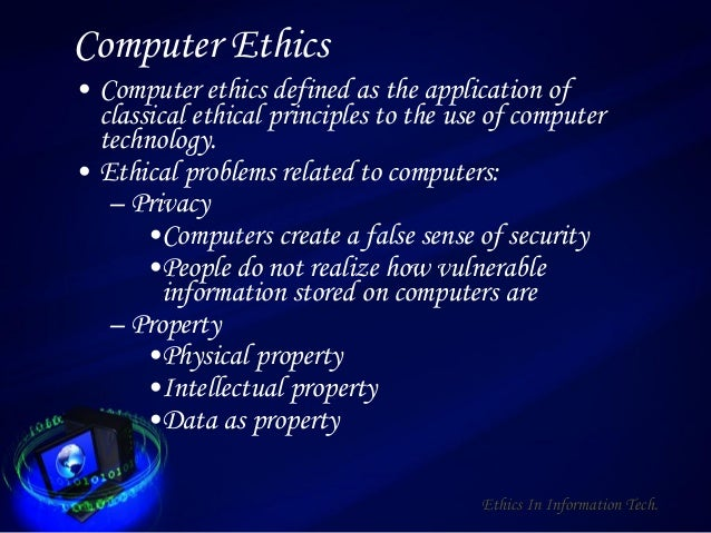 the importance of computer ethics Computer ethics deals with the procedures, values and practices that govern the process of consuming computing technology and its related disciplines without damaging or violating the moral values and beliefs of any individual, organization or entity.