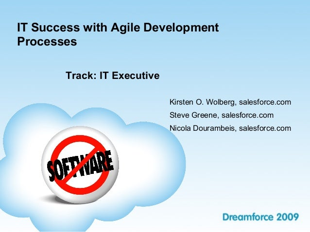IT Success with Agile Development Processes Track: IT Executive Kirsten O. Wolberg, salesforce.com Steve Greene, salesforc...