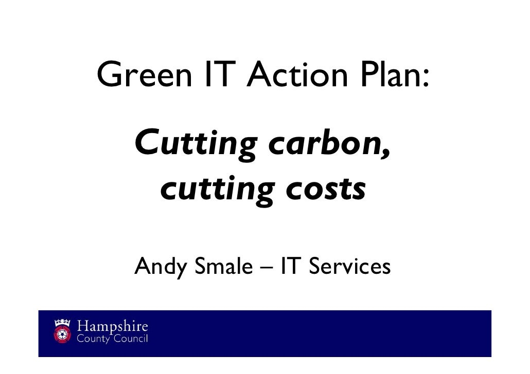 Green IT Action Plan:   Cutting carbon,    cutting costs   Andy Smale – IT Services