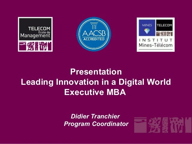 PresentationLeading Innovation in a Digital World          Executive MBA            Didier Tranchier          Program Coor...