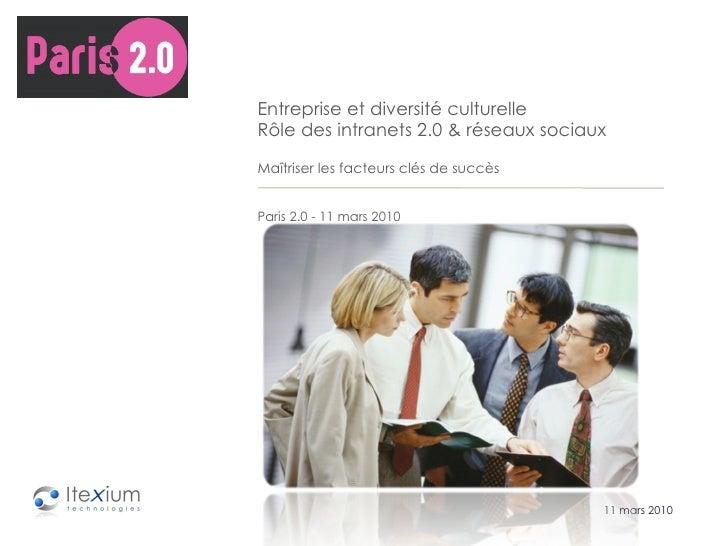 11 mars 2010 Entreprise et diversité culturelle Rôle des intranets 2.0 & réseaux sociaux Maîtriser les facteurs clés de su...
