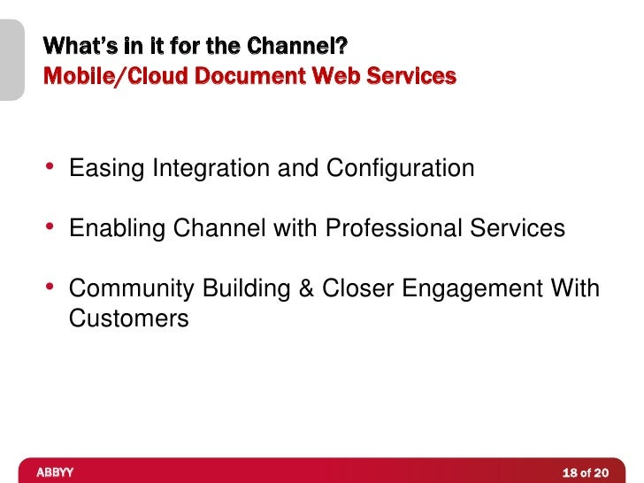 What's in it for the Channel?Mobile/Cloud Document Web Services • Easing Integration and Configuration • Enabling Channel ...