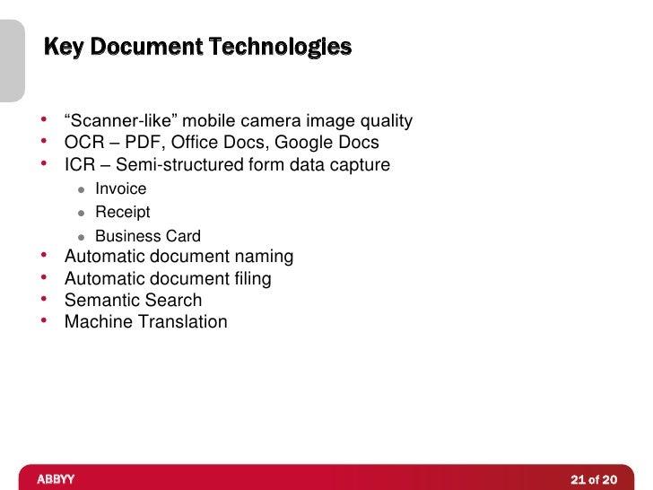 "Key Document Technologies• ""Scanner-like"" mobile camera image quality• OCR – PDF, Office Docs, Google Docs• ICR – Semi-str..."
