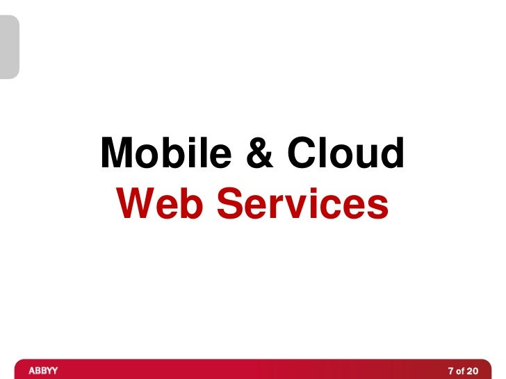 Mobile & Cloud        Web ServicesABBYY                    7 of 20