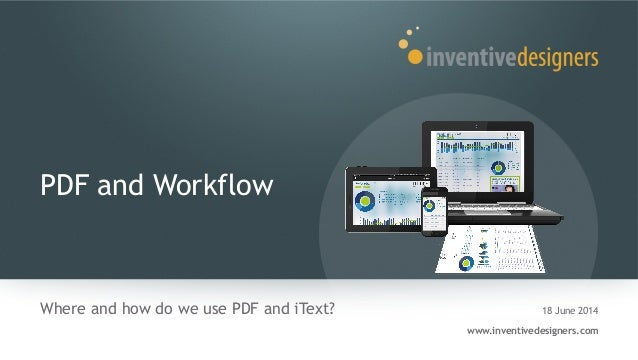 PDF and Workflow Where and how do we use PDF and iText? 18 June 2014 www.inventivedesigners.com