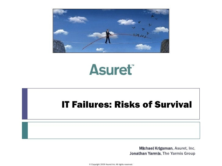IT Failures: Risks of Survival                                                           Michael Krigsman, Asuret, Inc.   ...