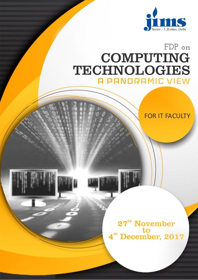 FDP on COMPUTING TECHNOLOGIES A PANORAMIC VIEW FOR IT FACULTY th 27 November toth 4 December, 2017 Sector - 5, Rohini, Del...