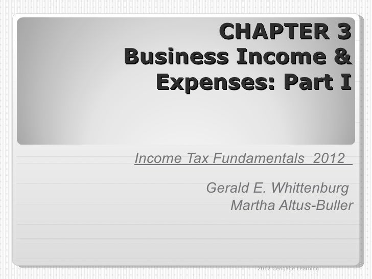 CHAPTER 3Business Income &  Expenses: Part IIncome Tax Fundamentals 2012         Gerald E. Whittenburg            Martha A...