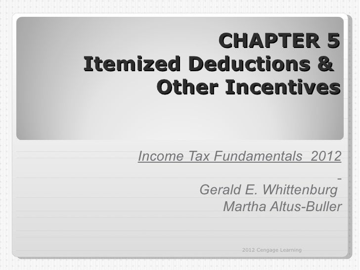 CHAPTER 5Itemized Deductions &      Other Incentives    Income Tax Fundamentals 2012            Gerald E. Whittenburg     ...