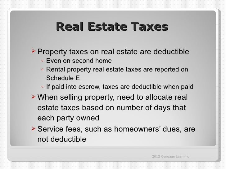Real Estate Taxes Property   taxes on real estate are deductible  ◦ Even on second home  ◦ Rental property real estate ta...