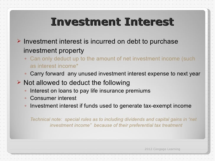 Investment Interest   Investment interest is incurred on debt to purchase    investment property    ◦ Can only deduct up ...
