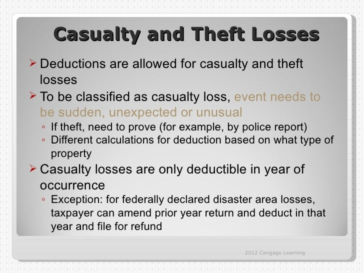 Casualty and Theft Losses Deductions    are allowed for casualty and theft  losses To be classified as casualty loss, ev...
